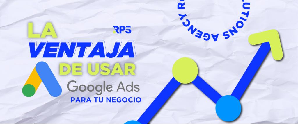 Ventajas de utilizar Google Ads para tu negocio